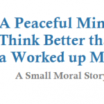 A Peaceful Mind can Think Better than a Worked up Mind – Moral Story