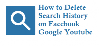 How to Delete Search History on Facebook Google Youtube