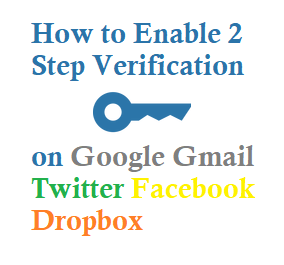 How to Enable 2 Step Verification on Google Gmail Facebook Twitter Dropbox