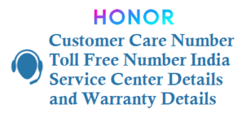 Honor Customer Care Number India Toll Free Number India Service Center and Warranty Details