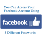 Do you Know you can Access Facebook account by using 3 different passwords