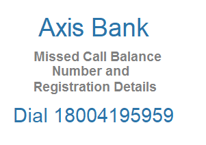 Dial 18004195959 for Axis Bank Missed Call Bank Account