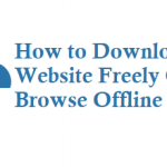 How to Download a Website Freely Online and Browse Offline Forever