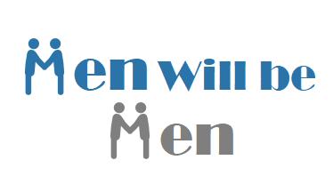 Men will be Men