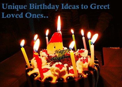 Best 4 Unique Birthday Ideas to Wish and Greet Loved Ones