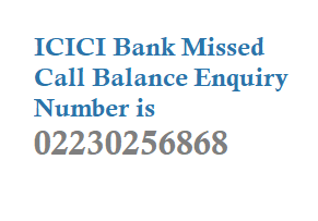 ICICI Missed Call Balance Number is 02230256767