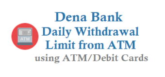 Dena Bank Daily Cash Withdrawal Limit From ATM