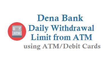 Dena Bank Daily Cash Withdrawal Limit