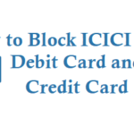How to Block ICICI Bank Debit Card and Credit Card