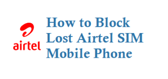How to Block Lost Airtel Mobile Phone for Prepaid and Postpaid Customers