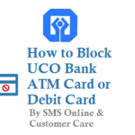 How to Block UCO Bank ATM Card Debit Card By SMS Online and Customer Care