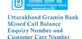 Uttarakhand Gramin Bank Missed Call Balance Enquiry Number Customer Care Number and Other Details