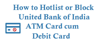 How to Hotlist or Block United Bank of India ATM Card Debit Card