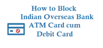 How to Block Indian Overseas Bank ATM Card Debit Card