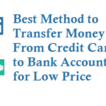 Best Method to Transfer Money From Credit Card to Bank Account for Low Price