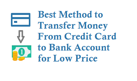 Transfer Money From Credit Card to Bank Account for Low Price
