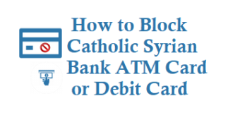 How to Block Catholic Syrian Bank ATM Card or Debit Card
