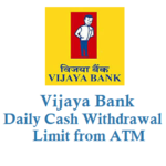 Vijaya Bank Daily Withdrawal Limit from ATM Using ATM Card or Debit Card