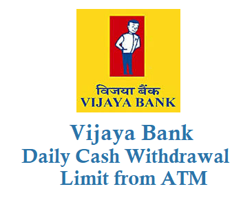 Vijaya Bank Daily Withdrawal Limit from ATM Using ATM Card