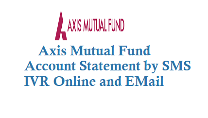 Axis Mutual Fund Account Statement by SMS IVR Online and EMail