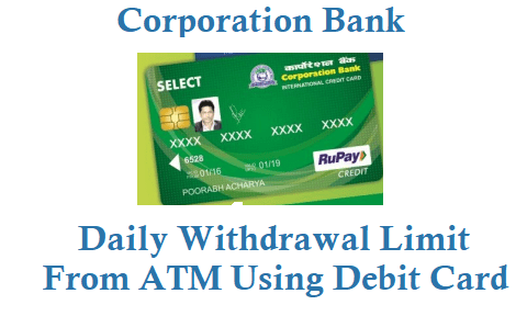 Corporation Bank Daily Withdrawal Limit From ATM