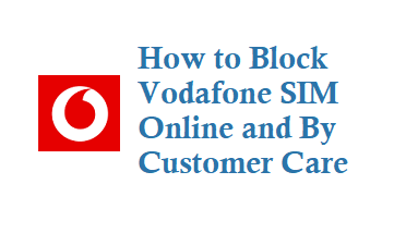 How to Block Vodafone SIM Online and by customer care 198
