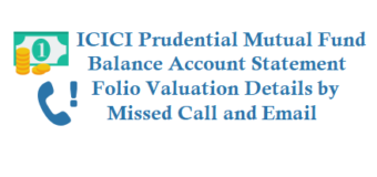 Now get ICICI Mutual Fund Balance Account Statement Folio Valuation Details by Missed Call