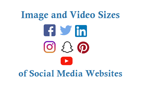 Image and Video Size Details of Facebook Twitter LinkedIn Instagram Youtube Pinterest SnapChat