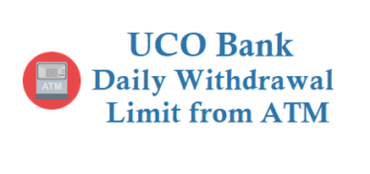 UCO Bank Daily Withdrawal Limit from ATM