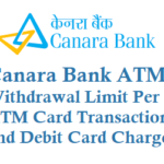 Canara Bank ATM Withdrawal Limit Per Day and Debit Card Charges