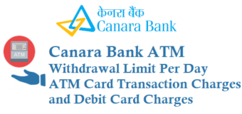 Canara Bank ATM Withdrawal Limit Per Day ATM Card Transaction Charges and Debit Card Charges