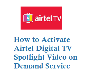 how to activate airtel digital tv spotlight video on demand service 8448284727
