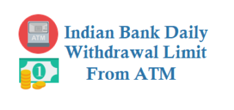 Indian Bank Daily Withdrawal Limit from ATM