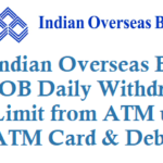 Indian Overseas Bank IOB Daily Withdrawal Limit from ATM using ATM Card and Debit Card