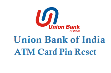 union bank of india atm card pin reset change regenerate