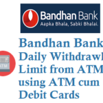 Bandhan Bank Daily Withdrawal Limit from ATM using ATM Card Debit Card