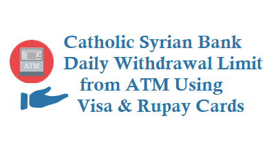 CSB Daily Withdrawal Limit from Visa and Rupay ATM Debit Cards