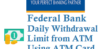 Federal Bank Daily Withdrawal Limit from ATM Using ATM/Debit Card