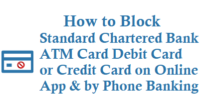 hotlist or block standard chartered bank atm card debit card and credit card on online app and by phone banking