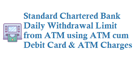 Standard Chartered Bank Daily Withdrawal Limit ATM Charges
