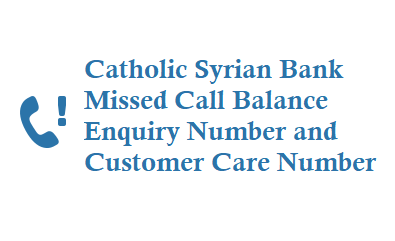 Catholic Syrian Bank CSB Missed Call Balance Enquiry Number is 8828800900