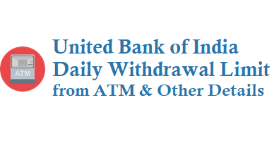 United Bank of India Daily Withdrawal Limit from ATM
