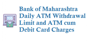 Bank of Maharashtra Daily ATM Withdrawal Limit and ATM Debit Card Charges
