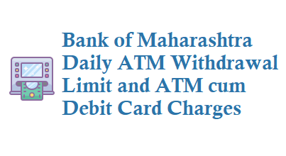 Bank of Maharashtra BOM Daily ATM Withdrawal Limit and Debit Card Charges
