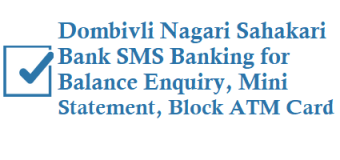 Dombivli Nagari Sahakari Bank DNS SMS Banking for Balance Enquiry Mini Statement Block ATM Card