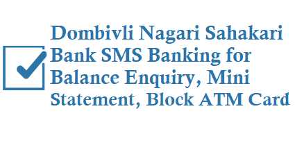 Dombivli Nagari Sahakari Bank DNS SMS Banking 9212905555 for Balance Enquiry Mini Statement Block ATM Card