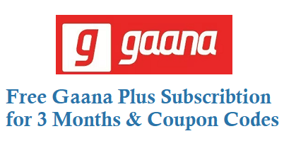 Free Gaana Plus Subscription for 3 Months and Coupon Codes