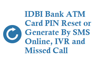 IDBI Bank ATM Card PIN Reset or Generate online sms missed call