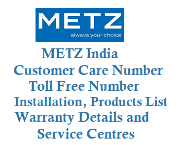 METZ India Customer Care Number toll free number Service Center Installation Warranty Details