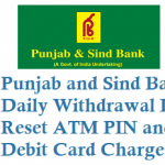 Punjab and Sind Bank Daily ATM Withdrawal Limit Reset ATM PIN and Debit Card Charges